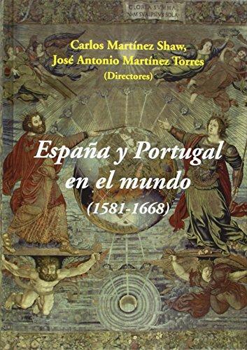 España Y Portugal En El Mundo (1581-1668) por Carlos Martínez Shaw