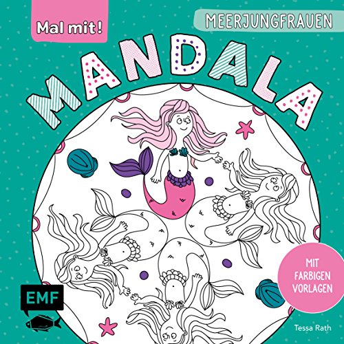 Mal mit! Mandala - Meerjungfrauen: 40 bunte Ausmalseiten mit farbigen Vorlagen: Ab 5 Jahren