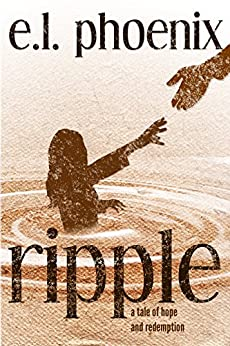 Ripple: A Tale of Hope and Redemption (Phoebe Thompson Stories Book 1) (English Edition) di [Phoenix, E.L.]
