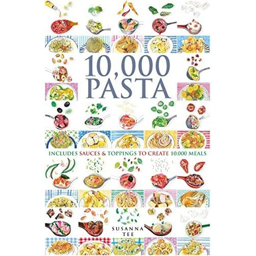 10,000 Pasta: Includes Sauces & Toppings to Create 10,000 Meals by Susanna Tee (2015-03-02)