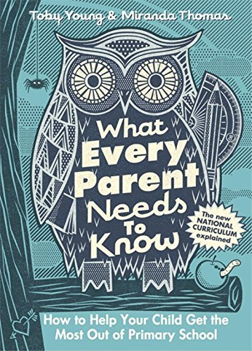 What Every Parent Needs to Know: How to Help Your Child Get the Most Out of Primary School by Toby Young (2014-08-28)