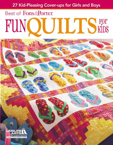 Fun Quilts for Kids: 27 Kid-pleasing Cover-ups for Girls and Boys (Best of Fons & Porter)