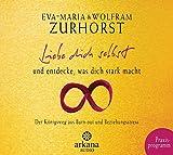 Liebe dich selbst und entdecke, was dich stark macht: Praxis-CD - Eva-Maria Zurhorst