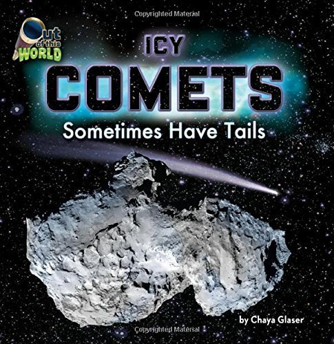 Icy Comets: Sometimes Have Tails (Out of This World) by Clark Sawyer, J., Glaser, Chaya (2015) Hardcover