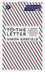 To the Letter: A Journey Through a Vanishing World by Simon Garfield (2013-10-24)