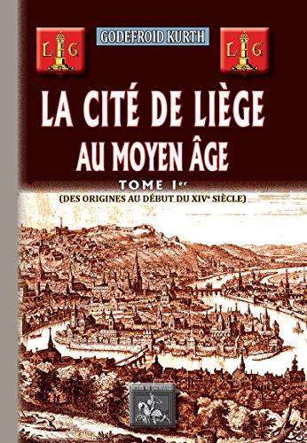 La Cit de Lige au Moyen ge: Tome Ier : des origines au dbut du XIVe sicle