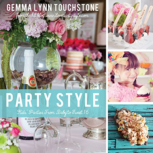 Party Style: Kids' Parties from Baby to Sweet 16 (English Edition) por Gemma Touchstone
