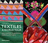 Textiles: A World Tour: Discovering Traditional Fabrics & Patterns