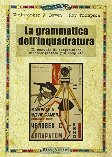 La grammatica dell'inquadratura. Il manuale di composizione cinematografica pi completo