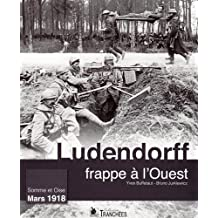 Ludendorff frappe à l'Ouest: Somme et Oise - Mars 1918