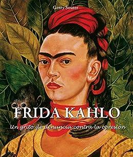 Frida Kahlo - Un grito de denuncia contra la opresión. eBook ...