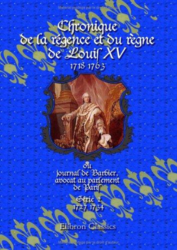 Chronique de la régence et du règne de Louis XV (1718-1763), ou journal de Barbier, avocat au parlement de Paris: Série 2 (1727-1734)
