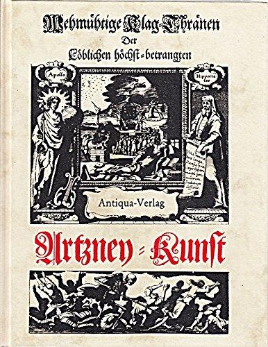 Wehmuhtige Klag-Thraenen der Löblichen höchst-betrangen Artzney-Kunst. Faksimile der Ausgabe bei Endter 1677