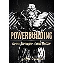 Powerbuilding: Grow Stronger, Look Better: The Ultimate Training Technique For Simultaneous Gain of Strength & Aesthetics (English Edition)