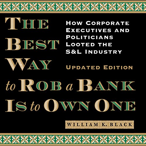 the-best-way-to-rob-a-bank-is-to-own-one-how-corporate-executives-and-politicians-looted-the-sl-indu