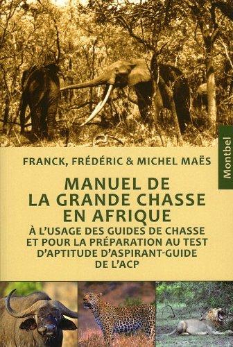 Manuel de la grande chasse en Afrique : à l'usage des guides de chasse et pour la préparation au test d'aptitude d'aspirant-guide de l'ACP