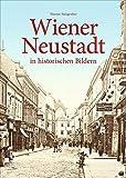 Wiener Neustadt: in historischen Bildern (Sutton Archivbilder)