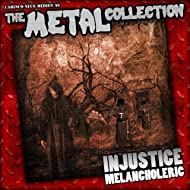 The Metal Collection: Injustice - Melancholeric [Explicit]