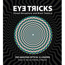 Eye Tricks: More Than 150 Deceptive Imiages, Visual Tricks and Optical Puzzlers