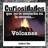 Volcanes: Curiosidades que no te contarán en la escuela.: Enciclopedia de Ciencia para Niños: Volume 2