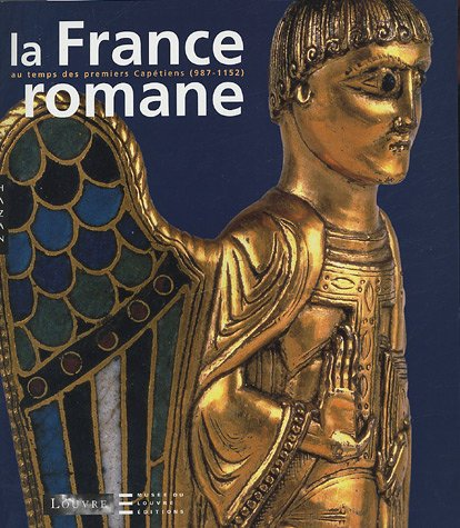 La France romane au temps des premiers Capétiens (987-1152) par Danielle Gaborit-Chopin, Collectif, Robert Fossier, Quitterie Cazes, Jean-René Gaborit