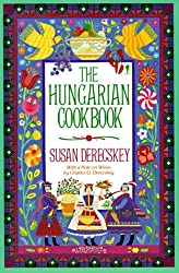 The Hungarian Cook Book: Pleasures of Hungarian Foods and Wines