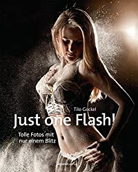 Just one Flash!: Tolle Fotos mit nur einem Blitz