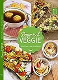 Bayerisch Veggie: Köstliche Rezepte mal ohne Fleisch (Bayerisch Kochen)