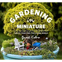 Gardening in Miniature: Create Your Own Tiny Living World