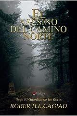 El Asesino del Camino Norte: Saga El Guardián de las Flores Vol III Versión Kindle