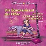 Märchen-Klassik für kleine Hörer: Die Prinzessin auf der Erbse & Das kleine Mädchen mit den Schwefelhölzern (Märchen-Klassik für kleine Hörer Die ZEIT-Edition)