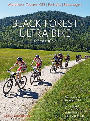 Black Forest Ultra Bike: Marathon. Touren. GPS. Portraits. Reportagen