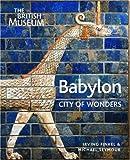 Babylon: City of Wonders by Irving Finkel (2008-11-24)