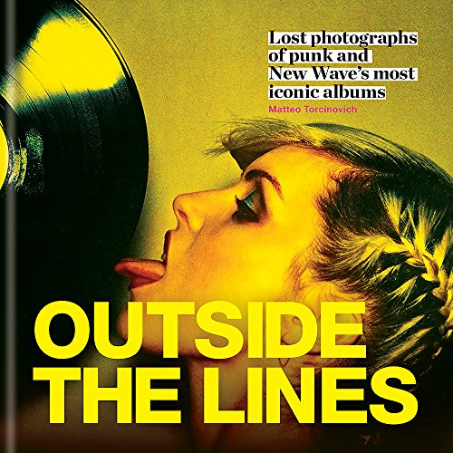 Outside the Lines: Lost photographs of punk and new wave's most iconic albums par Matteo and Sebastiano Torcinovich and Girardi