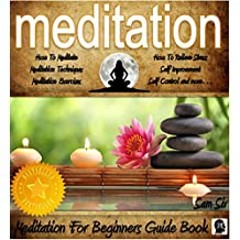 Meditation: A Beginner's Guide Book: How To Become Stress Free For Life! (Mindfulness Meditation by Sam Siv Book 1) (English Edition)