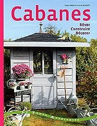 CABANES - REVER, CONSTRUIRE, DECORER