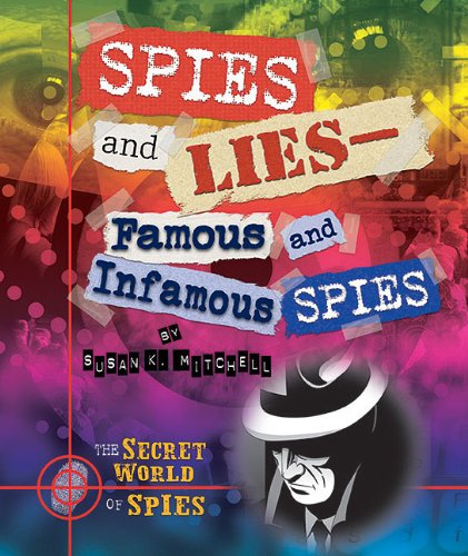 Spies and Lies: Famous and Infamous Spies (The Secret World of Spies)