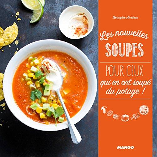 Les nouvelles soupes : Pour ceux qui en ont soupé du potage !