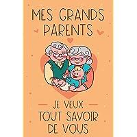 Mes Grands-Parents Je veux Tout Savoir de Vous!: Journal Parent, livre Grand Mère Raconte Ton Histoire: Livre Grand…
