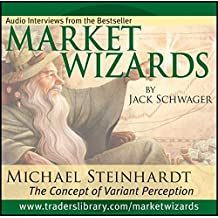 Market Wizards: Inverview with Michael Steinhardt, The Concept of Variant Perception (Wiley Trading Audio)