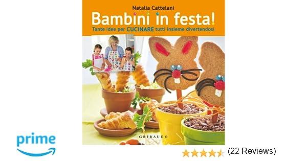 Amazon.it: Bambini in festa! Tante idee per cucinare tutti insieme ...