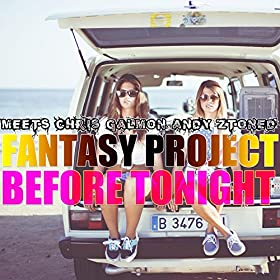 Fantasy Project Meets Chris Galmon & Andy Ztoned-Before Tonight