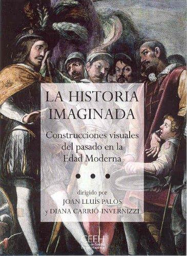 La historia imaginada: Construcciones visuales del pasado en la Edad Moderna (Confluencias)