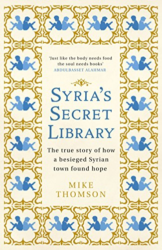 Syria's Secret Library: The true story of how a besieged Syrian town found hope (English Edition)