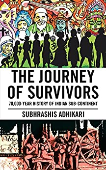 The Journey of Survivors: 70,000-Year History of Indian Sub-Continent by [Adhikari, Subhrashis]