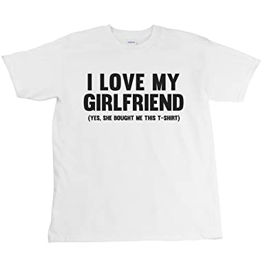 I Love My Girlfriend Yes, She Bought Me This T-Shirt, Funny Men's ...