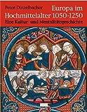 Europa im Hochmittelalter 1050-1250. Eine Kultur- und Mentalitätsgeschichte. - Peter Dinzelbacher
