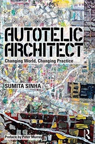 Autotelic Architect: Changing world, changing practice by Sumita Sinha (2016-07-10)