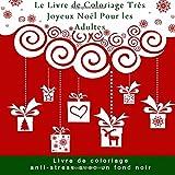 Le Livre de Coloriage Tres Joyeux Noel Pour les Adultes: Livre de coloriage  anti-stress avec un fond noir