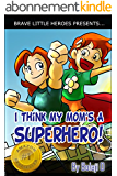 I Think My Mom's a Superhero! (Moms Are Superheroes Series Book 1) (English Edition)